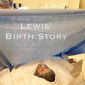 Lewis' Birth Story