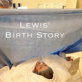 Lewis' Birth Story